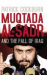 Muqtada Al Sadr And The Fall Of Iraq - Patrick Cockburn