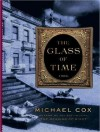 The Glass of Time: A Novel - Michael Cox, Josephine Bailey