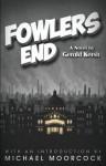 Fowlers End - Gerald Kersh, Michael Moorcock