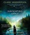 Navigating Early (Audio) - Clare Vanderpool, Robbie Daymond, Mark Bramhall, Cassandra Campbell