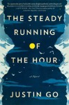 The Steady Running of the Hour: A Novel by Go, Justin (2014) Hardcover - Justin Go