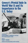 Greece's Pivotal Role in World War II and Its Importance to the U.S. Today - Eugene T. Rossides, Andrew J. Goodpaster