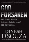 Godforsaken: Bad Things Happen. Is There a God Who Cares? Yes. Here's Proof. - Dinesh D'Souza