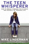 The Teen Whisperer: How to Break Through the Silence and Secrecy That Defines Teenage Life - Mike Linderman, Gary Brozek