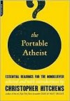 The Portable Atheist: Essential Readings for the Nonbeliever - Christopher Hitchens