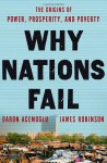 Why Nations Fail: The Origins of Power, Prosperity, and Poverty - Daron Acemoğlu, James Robinson