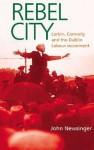 Rebel City: Larkin, Connolly and the Dublin Labour Movement - John Newsinger