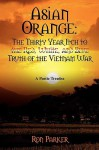 Asian Orange: The Thirty Year Itch to the Red, White, and Blue Truth of the Vietnam War: A Poetic Treatise - Ron Parker