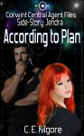 According To Plan (Corwint Central Agent Files Side Story) - C.E. Kilgore