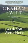 Wish You Were Here - Graham Swift
