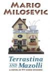 Terrastina and Mazolli: A Novel in 99-Word Episodes - Mario Milosevic