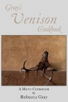 Gray's Venison Cookbook - Rebecca Gray