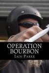 Operation Bourbon - Iain Parke