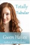 Totally Tubular - Gwen Hayes