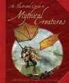 The Illustrated Guide To Mythical Creatures - David West, Anita Ganeri