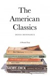 The American Classics: A Personal Essay - Denis Donoghue