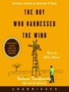 The Boy Who Harnessed the Wind: Creating Currents of Electricity and Peace - William Kamkwamba