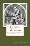 Greater Wisdom -- the Modern Message of Ecclesiastes (King Solomon's Wisdom Trilogy) - John Thomas