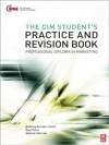 The CIM Student's Practice and Revision Book - Anthony Annakin Smith, Paul Dixon, Andrew Sherratt