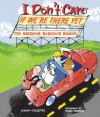 I Don't Care If We're There Yet: The Backseat Boredom Buster - Joanne O'Sullivan, Susan McBride