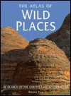 The Atlas of Wild Places: In Search of the Earth's Last Wildernesses - Roger Few