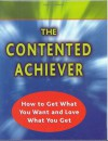 The Contented Achiever : How to Get What You Want and Love What You Get - Don Hutson, Chris Crouch