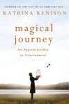 Magical Journey: An Apprenticeship in Contentment - Katrina Kenison