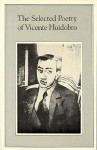 The Selected Poetry - Vicente Huidobro, David M. Guss, Stephen Fredman, W.S. Merwin, Carlos Hagan