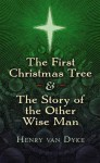 The First Christmas Tree and the Story of the Other Wise Man - Henry van Dyke