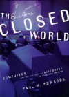 The Closed World: Computers and the Politics of Discourse in Cold War America (Inside Technology) - Paul N. Edwards