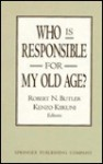 Who Is Responsible For My Old Age? - Robert N. Butler