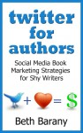 Twitter for Authors: Social Media Book Marketing Strategies for Shy Writers - Beth Barany