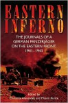 Eastern Inferno: The Journals of a German Panzerjager on the Eastern Front, 1941 43 - Christine Alexander, Mason Kunze
