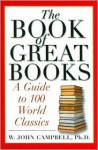 The Book of Great Books: A Guide to 100 World Classics - W. John Campbell