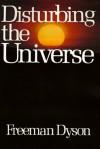 Disturbing the Universe - Freeman John Dyson
