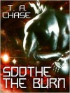 Soothe the Burn - T.A. Chase
