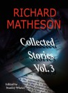Collected Stories, Vol. 3 - Richard Matheson, Stanley Wiater