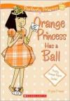 Orange Princess Has A Ball - Alyssa Crowne, Charlotte Alder