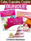Cake, Cupcake, Cookie Bundle (How to Decorate a Cake, How to Decorate Cupcakes, How to Make and Decorate Cookies) - Christine Matthews
