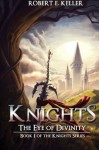 Knights: The Eye of Divinity (Knights Series) (Volume 1) - Robert E. Keller