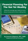 Financial Planning For The Not Yet Wealthy - Antonio Filippone