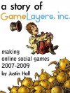 A Story of GameLayers: inside an internet startup - Justin Hall, Colin Adams