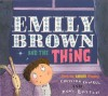 Emily Brown and the Thing - Cressida Cowell, Neal Layton