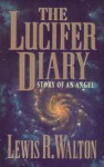 The Lucifer Diary: Story of an Angel - Lewis R. Walton
