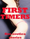First Timers: First Anal, First Gangbang, and More (Five Erotica Stories) - Geena Flix, Carolyne Cox, Alice Drake, Cassie Hacthaw, Brianna Spelvin