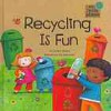 Recycling Is Fun - Charles Ghigna, Ag Jatkowska