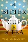 A Bitter Cup of Tea - Tim McDaniel