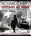 Britain at War, 1939-1945: From the Invasion of Poland to the Surrender of Japan - Richard Overy