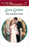 The Italian's Wife (A Mediterranean Marriage) (Harlequin Presents, #2235) - Lynne Graham