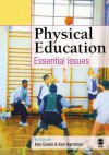 Physical Education: Essential Issues - Ken Green, Ken Hardman